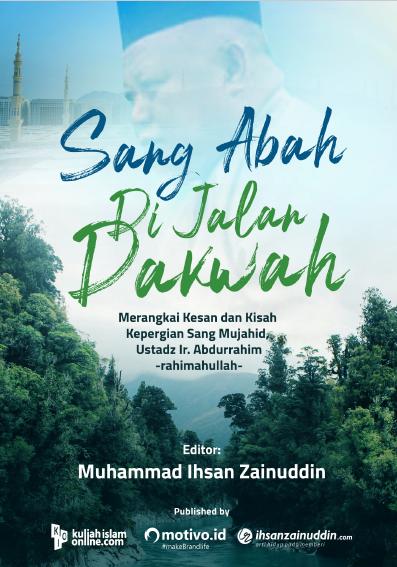 Sang Abah di Jalan Dakwah  Penulis: Muhammad Ihsan Zainuddin Cetakan: 25 Mei 2010 Penerbit: Kuliahislamonline.com